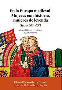 EN LA EUROPA MEDIEVAL. MUJERES CON HISTORIA, MUJERES DE LEYENDA