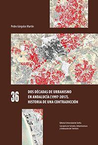 DOS DÉCADAS DE URBANISMO EN ANDALUCÍA (1997-2017). HISTORIA DE UNA CONTRADICCIÓN