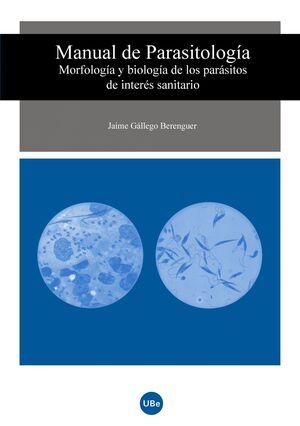 MANUAL DE PARASITOLOGÍA. MORFOLOGÍA Y BIOLOGÍA DE LOS PARÁSITOS DE INTERÉS SANITARIO