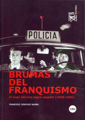 BRUMAS DEL FRANQUISMO. EL AUGE DEL CINE NEGRO ESPAÑOL (1950-1965)