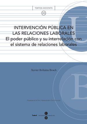 INTERVENCIÓN PÚBLICA EN LAS RELACIONES LABORALES: EL PODER PÚBLICO Y SU INTERRELACIÓN CON EL SISTEMA