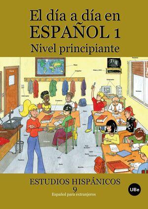 EL DÍA A DÍA EN ESPAÑOL 1: NIVEL PRINCIPIANTE