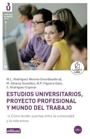 ESTUDIOS UNIVERSITARIOS, PROYECTO PROFESIONAL Y MUNDO DEL TRABAJO. CÓMO TENDER PUENTES ENTRE LA UNIV