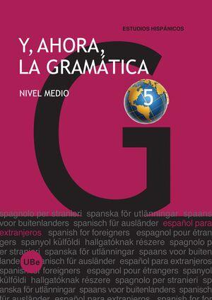 Y, AHORA, LA GRAMÁTICA 5. NIVEL MEDIO