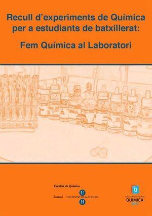 RECULL D'EXPERIMENTS DE QUÍMICA PER A ESTUDIANTS DE BATXILLERAT. FEM QUÍMICA AL LABORATORI (2011)