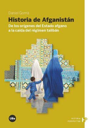HISTORIA DE AFGANISTÁN. DE LOS ORÍGENES DEL ESTADO AFGANO A LA CAÍDA DEL RÉGIMEN TALIBÁN