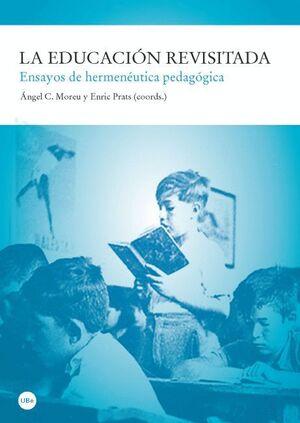 EDUCACIÓN REVISITADA. ENSAYOS DE HERMENÉUTICA PEDAGÓGICA, LA