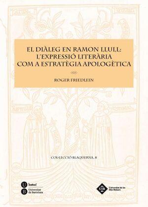 EL DIÀLEG EN RAMON LLULL: L'EXPRESSIÓ LITERÀRIA COM A ESTRATÈGIA APOLOGÈTICA