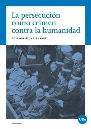 PERSECUCIÓN COMO CRIMEN CONTRA LA HUMANIDAD, LA