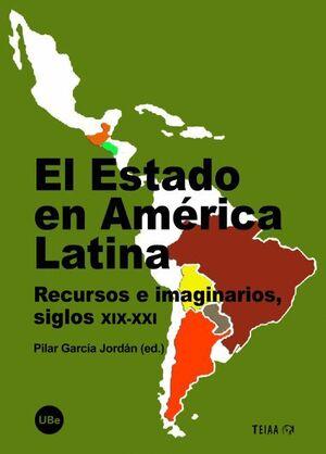 EL ESTADO EN AMÉRICA LATINA. RECURSOS E IMAGINARIOS, SIGLOS XIX-XXI