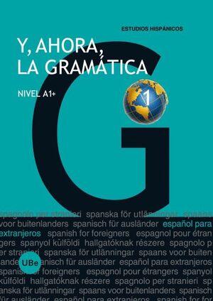 Y, AHORA, LA GRAMÁTICA 1 - NIVEL A1+