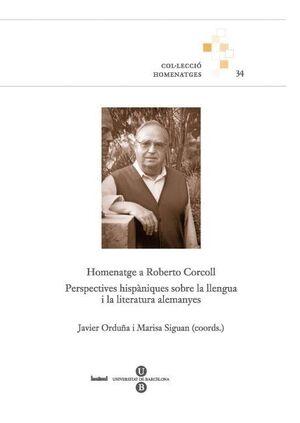 HOMENATGE A ROBERTO CORCOLL. PERSPECTIVES HISPÀNIQUES SOBRE LA LLENGUA I LA LITERATURA ALEMANYES