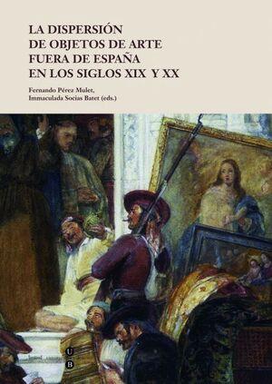 LA DISPERSIÓN DE OBJETOS DE ARTE FUERA DE ESPAÑA EN LOS SIGLOS XIX Y XX