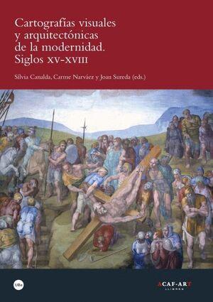 CARTOGRAFÍAS VISUALES Y ARQUITECTÓNICAS DE LA MODERNIDAD. SIGLOS XV-XVIII