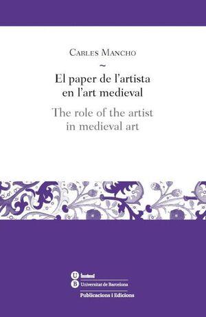 EL PAPER DE L'ARTISTA EN L'ART MEDIEVAL / THE ROLE OF THE ARTIST IN MEDIEVAL ART