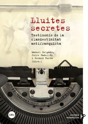 LLUITES SECRETES. TESTIMONIS DE LA CLANDESTINITAT ANTIFRANQUISTA