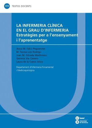 LA INFERMERIA CLÍNICA EN EL GRAU D'INFERMERIA: ESTRATÈGIES PER A L'ENSENYAMENT I L'APRENENTATGE