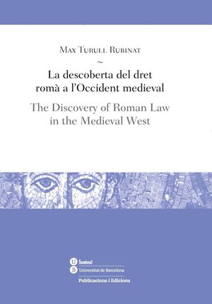 LA DESCOBERTA DEL DRET ROMÀ A L'OCCIDENT MEDIEVAL / THE DISCOVERY OF ROMAN LAW IN THE MEDIEVAL WEST