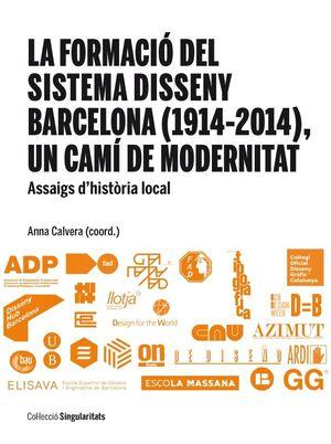LA FORMACIÓ DEL SISTEMA DISSENY BARCELONA (1914-2014), UN CAMÍ DE MODERNITAT