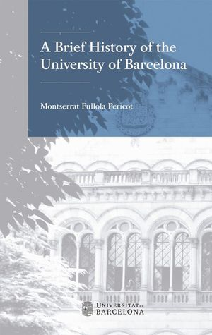 A BRIEF HISTORY OF THE UNIVERSITY OF BARCELONA