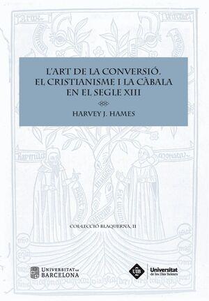 L'ART DE LA CONVERSIÓ. EL CRISTIANISME I LA CÀBALA EN EL SEGLE XIII