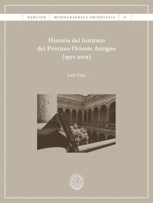 HISTORIA DEL INSTITUTO DEL PRÓXIMO ORIENTE ANTIGUO (1971-2012)