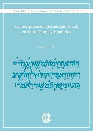 LA INTERPRETACIÓN DEL ANTIGUO ISRAEL, ENTRE LA HISTORIA Y LA POLÍTICA