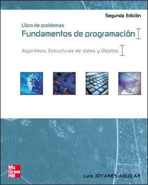 FUNDAMENTOS DE PROGRAMACION. LIBRO DE PROBLEMAS. ALGORITMOS. ESTRUCTURAS DE DATOS