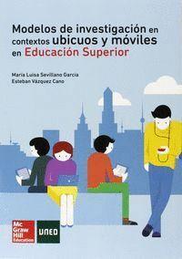 MODELOS DE INVESTIGACION EN CONTEXTOS UBICUOS Y MOVILES EN EDUCACION SUPERIOR.