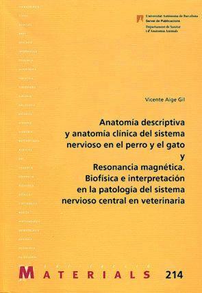 ANATOMÍA DESCRIPTIVA Y ANATOMÍA CLÍNICA DEL SISTEMA NERVIOSO EN EL PERRO Y EL GATO Y RESONANCIA MAGN