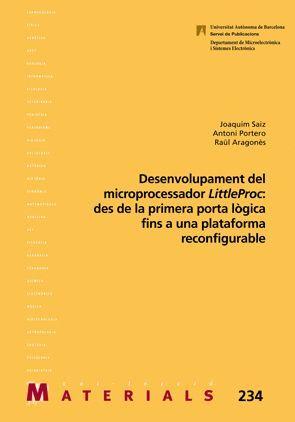 DESENVOLUPAMENT DEL MICROPROCESSADOR LITTLEPROC: DES DE LA PRIMERA PORTA LÒGICA FINS A UNA PLATAFORMA RECONFIGURABLE