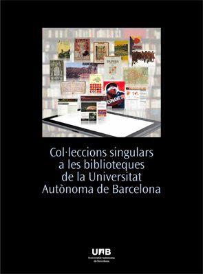 COL·LECCIONS SINGULARS A LES BIBLIOTEQUES DE LA UNIVERSITAT AUTÒNOMA DE BARCELON