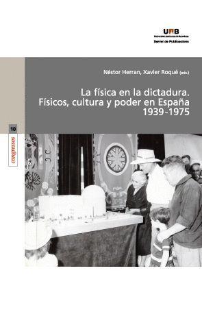 LA FÍSICA EN LA DICTADURA. FÍSICOS, CULTURA Y PODER EN ESPAÑA 1939-1975