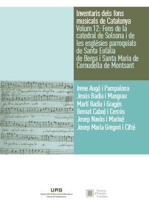 INVENTARIS DELS FONS MUSICALS DE CATALUNYA VOLUM 12: FONS DE LA CATEDRAL DE SOLSONA I DE LES ESGLÉSIES PARROQUIALS DE SANTA EULÀLIA DE BERGA I SANTA M