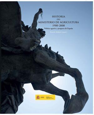 HISTORIA DEL MINISTERIO DE AGRICULTURA 1900-2008 POLTICA AGRARIA Y PESQUERA DE ESPAÑA
