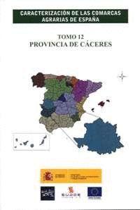 CARACTERIZACIÓN DE LAS COMARCAS AGRARIAS DE ESPAÑA. TOMO 12 PROVINCIA DE CÁCERES