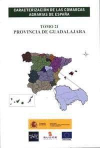 CARACTERIZACIÓN DE LAS COMARCAS AGRARIAS DE ESPAÑA. TOMO 21 PROVINCIA DE GUADALAJARA