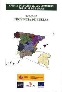 CARACTERIZACIÓN DE LAS COMARCAS AGRARIAS DE ESPAÑA. TOMO 23 PROVINCIA DE HUELVA
