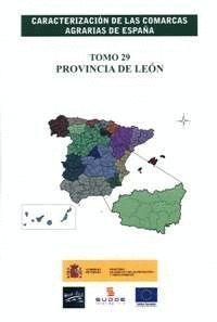 CARACTERIZACIÓN DE LAS COMARCAS AGRARIAS DE ESPAÑA. TOMO 29 PROVINCIA DE LEÓN