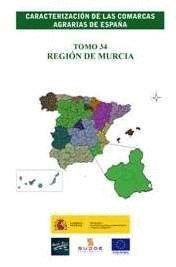 CARACTERIZACIÓN DE LAS COMARCAS AGRARIAS DE ESPAÑA. TOMO 34 REGIÓN DE MURCIA