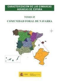 CARACTERIZACIÓN DE LAS COMARCAS AGRARIAS DE ESPAÑA. TOMO 35 COMUNIDAD FORAL DE NAVARRA