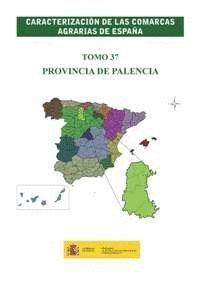 CARACTERIZACIÓN DE LAS COMARCAS AGRARIAS DE ESPAÑA. TOMO 37 PROVINCIA DE PALENCIA