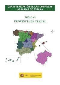 CARACTERIZACIÓN DE LAS COMARCAS AGRARIAS DE ESPAÑA. TOMO 45 PROVINCIA DE TERUEL