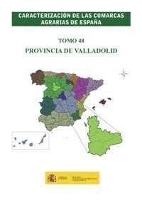 CARACTERIZACIÓN DE LAS COMARCAS AGRARIAS DE ESPAÑA. TOMO 48 PROVINCIA DE VALLADOLID