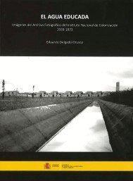 EL AGUA EDUCADA IMÁGENES DEL ARCHIVO FOTOGRÁFICO DEL INSTITUTO NACIONAL DE COLONIZACIÓN 1939-197