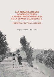 LAS ORGANIZACIONES DE AGRICULTORES Y PROPIETARIOS AGRÍCOLAS EN LA ESPAÑA DEL SIGLO XIX