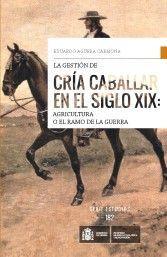 LA GESTIÓN DE CRÍA CABALLAR EN EL SIGLO XIX: AGRICULTURA O EL RAMO DE LA GUERRA