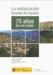 LA RESTAURACIÓN FORESTAL EN ESPAÑA: 75 AÑOS DE UNA ILUSIÓN