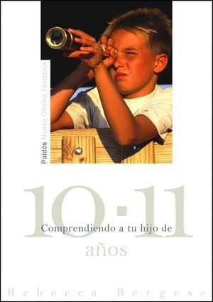 COMPRENDIENDO A TU HIJO DE 10-11 AÑOS