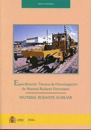 ESPECIFICACIÓN TÉCNICA DE HOMOLOGACIÓN DE MATERIAL RODANTE FERROVIARIO. MATERIAL RODANTE AUXILIAR.